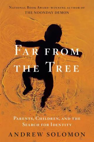 Far from the tree [Parents, Children, and the Search for Identity]