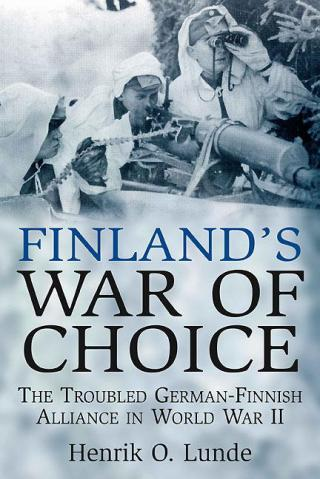 Finland's War of Choice: The Troubled German-Finnish Alliance in World War II