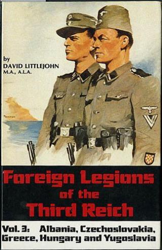 Foreign Legions of the Third Reich: Albania, Czechoslovakia, Greece, Hungary and Yugoslavia