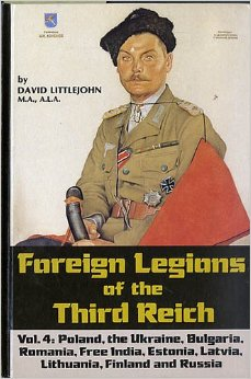 Foreign Legions of the Third Reich: Poland, the Ukraine, Bulgaria, Rumania, Free India, Estonia, Latvia, Lithuania, Finland and Russia