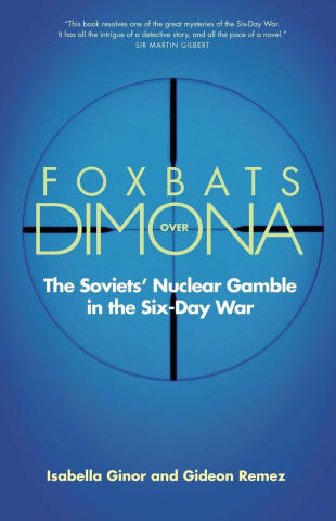 Foxbats over Dimona [The Soviets' Nuclear Gamble in the Six-Day War]
