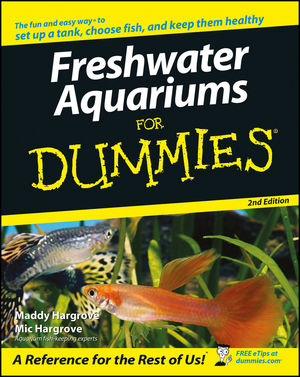 Freshwater Aquariums For Dummies® [2nd Edition]
