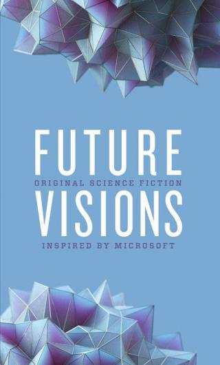 Future Visions: Original Science Fiction Inspired by Microsoft