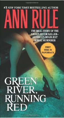 Green River, Running Red. The Real Story of the Green River Killer - America's Deadliest Serial Murderer