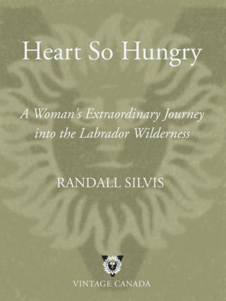 Heart So Hungry [The Extraordinary Expedition of Mina Hubbard Into the Labrador Wilderness]