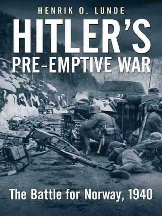 Hitler's Pre-emptive War: The Battle for Norway, 1940