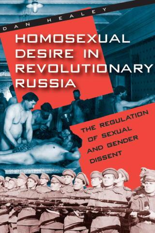 Homosexual Desire in Revolutionary Russia: The Regulation of Sexual and Gender Dissent