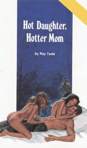 Hot daughter, hotter Mom
