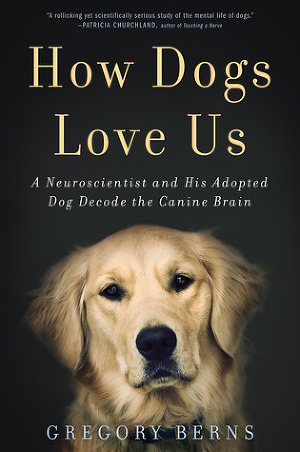 How dogs love us. A Neuroscientist and His Adopted Dog Decode the Canine Brain