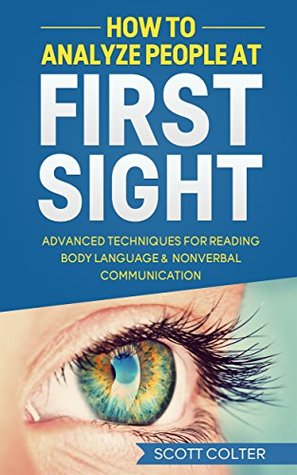 How to Analyze People at First Sight: Advanced Techniques for Reading Body Language & Non-Verbal Communication