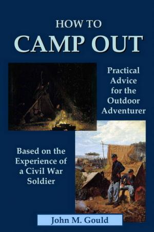 How to Camp Out: Practical Advice for the Outdoor Adventurer    Based on the Experience of a Civil War Soldier