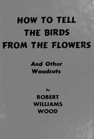 How To Tell The Birds From The Flowers And Other Wood-cuts