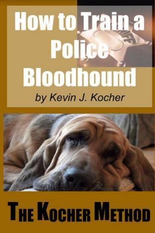 How to Train a Police Bloodhound and Scent Discriminating Patrol Dog. The Kocher Method