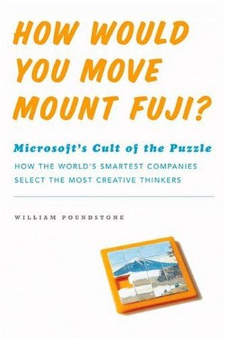 How Would You Move Mount Fuji? [Microsoft's Cult of the Puzzle - How the World's Smartest Companies Select the Most Creative Thinkers]
