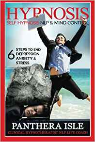 Hypnosis: Self Hypnosis, NLP & Mind Control 6 Steps To End Depression, Anxiety & Stress