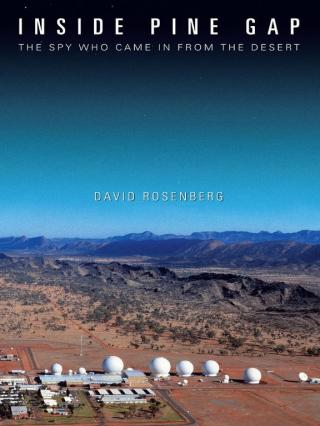 Inside Pine Gap: The Spy Who Came in from the Desert