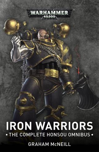 Iron Warriors: The Complete Honsou Omnibus [Warhammer 40000]