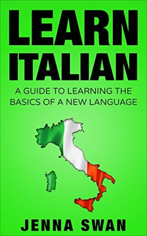Italian: Learn Italian: A Guide To Learning The Basics of A New Language