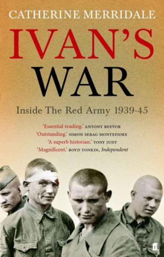 Ivan's War: Inside the Red Army 1939-1945