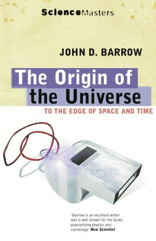 John D. Barrow. The Origin of the Universe TO THE EDGE OF SPACE AND TIME