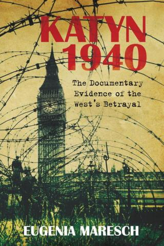 Katyn 1940: The Documentary Evidence of the West's Betrayal