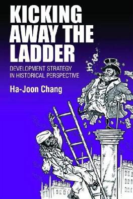Kicking Away the Ladder. Development Strategy in Historical Perspective