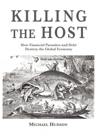 Killing the Host [How Financial Parasites and Debt Bondage Destroy the Global Economy]