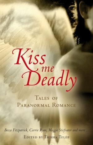 Kiss Me Deadly: Tales of a Paranormal Romance [Anthology]