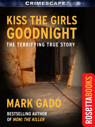 Kiss The Girls Goodnight: The Terrifying True Story