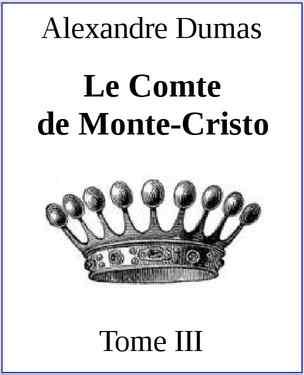 Le Comte de Monte-Cristo. Tome III