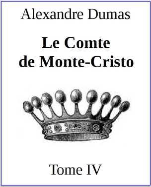 Le Comte de Monte-Cristo. Tome IV