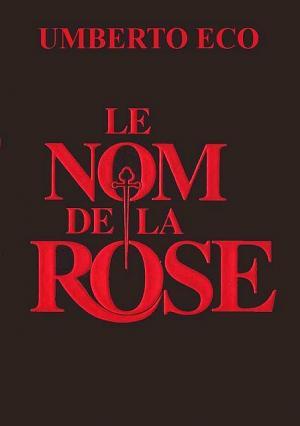 """Le nom de la rose (avec """"Apostilles au nom de la rose"""")[Il nome della rosa] [fr]"""