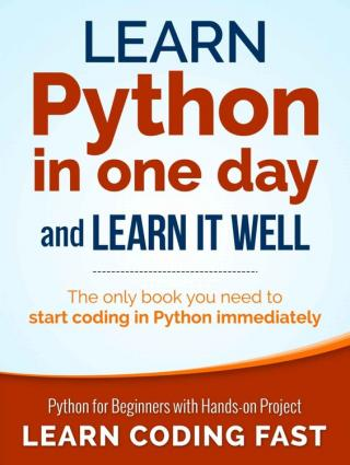 Learn Python in One Day and Learn It Well [Python for Beginners with Hands-on Project]