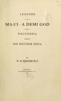 Legends of Ma-ui—a demi god of Polynesia, and of his mother Hina