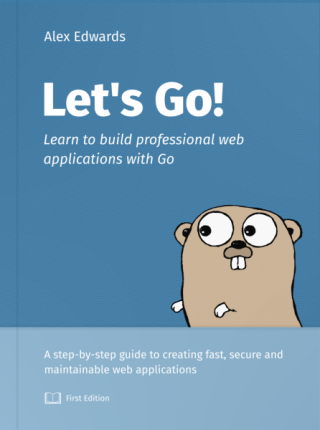 Let's Go [Learn to Build Professional Web Applications With Golang]