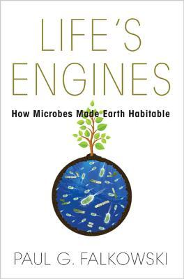 Life's Engines: How Microbes made the Earth Habitable