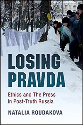 Losing Pravda: Ethics and the Press in Post-Truth Russia