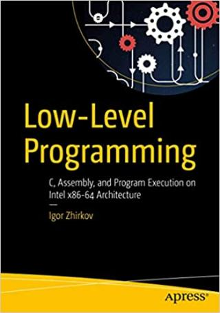 Low-Level Programming [C, Assembly, and Program Execution on Intel® 64 Architecture]