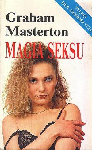 Magia Seksu czyli Co Zrobić, By Twój Mężczyzna Był Wspaniały W Łóżku