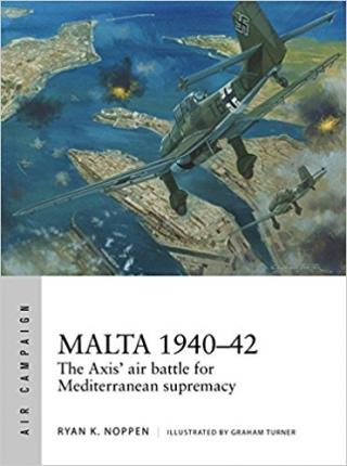 Malta 1940-1942: The Axis' Air Battle for Mediterranean Supremacy