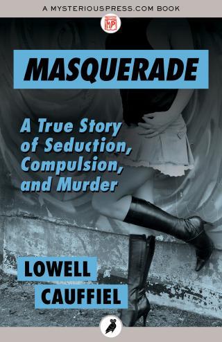 Masquerade [A True Story of Seduction, Compulsion, and Murder]