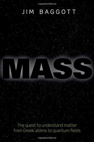 Mass: The quest to understand matter from Greek atoms to quantum fields