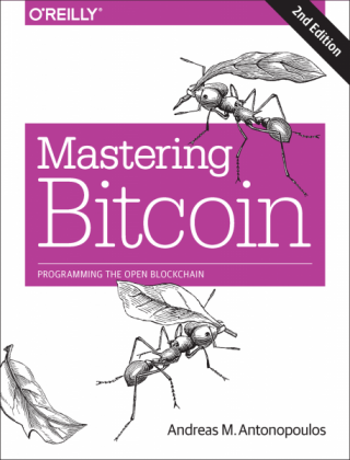 Mastering Bitcoin: Programming the Open Blockchain [2nd Edition]