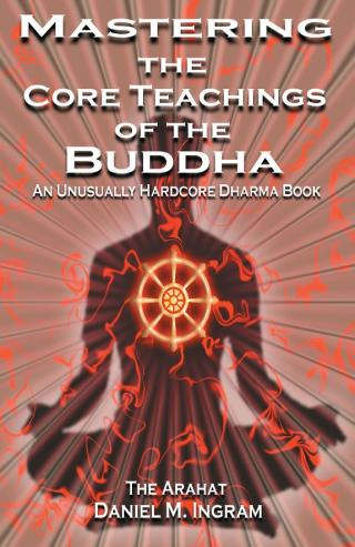 Mastering the Core Teachings of Buddha - An Unusually Hardcore Dharma Book