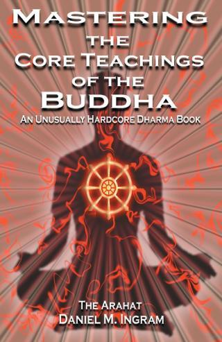 Mastering the Core Teachings of Buddha - An Unusually Hardcore Dharma Book
