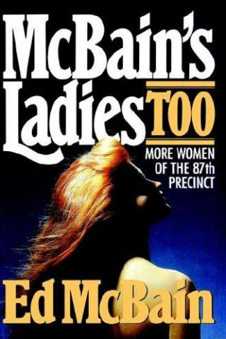 McBain's Ladies Too: More Women of the 87th Precinct
