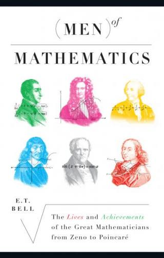Men of Mathematics - The Lives and Achievements of the Great Mathematicians from Zeno to Poincare