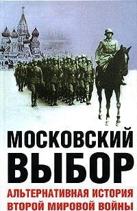 Московский выбор. Альтернативная история Второй мировой войны