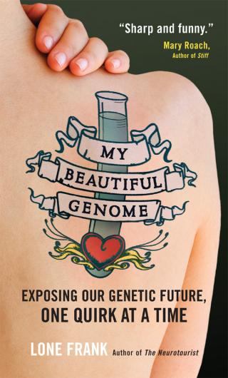 My Beautiful Genome: Exposing Our Genetic Future, One Quirk at a Time