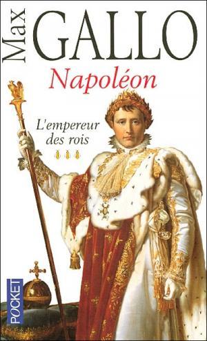 Napoléon. L'empereur des rois